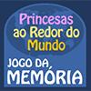Memória Princesas ao Redor do Mundo – Mariana Caltabiano